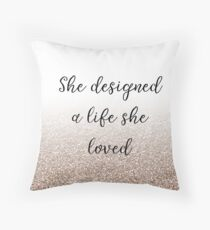 She designed a life she loved - rose gold gradient Throw Pillow