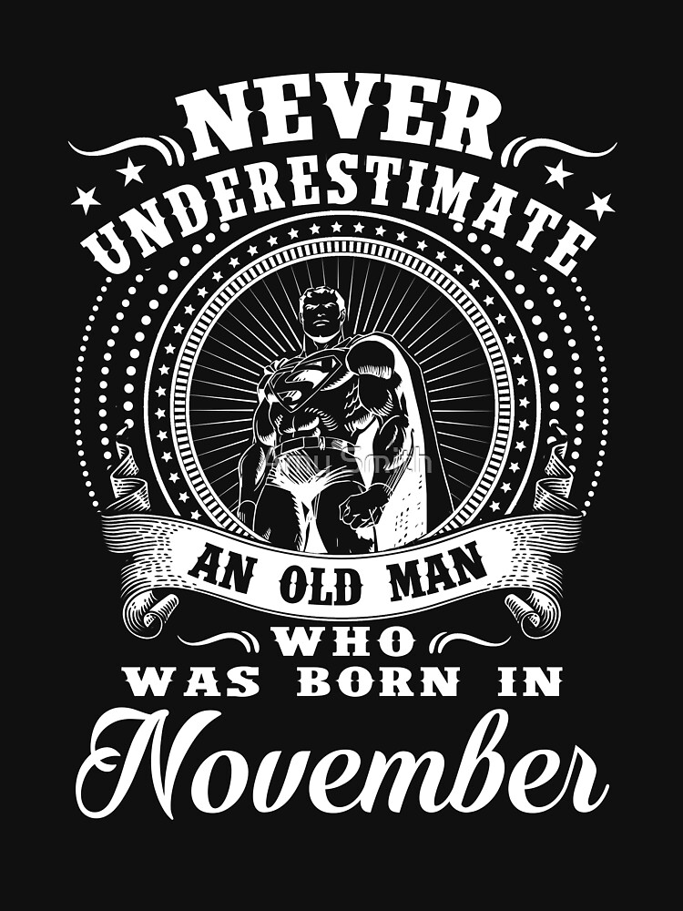 579ef7fdaa3c TShirtGifter presents: Never underestimate an old man who was born in  november T-shirt