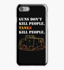 Guns Don't Kill People. Tanks Kill People. iPhone Case/Skin