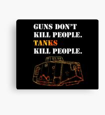 Guns Don't Kill People. Tanks Kill People. Canvas Print
