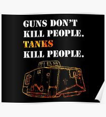 Guns Don't Kill People. Tanks Kill People. Poster