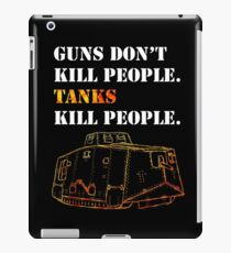 Guns Don't Kill People. Tanks Kill People. iPad Case/Skin