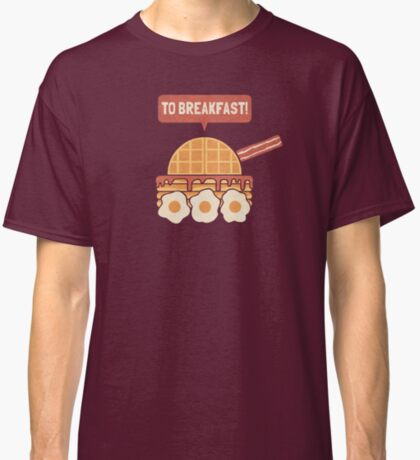 To Breakfast Classic T-Shirt