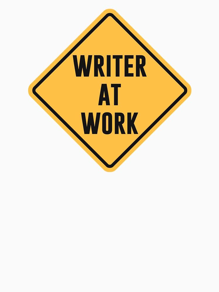 Writer at Work Working Caution Sign by TheShirtYurt