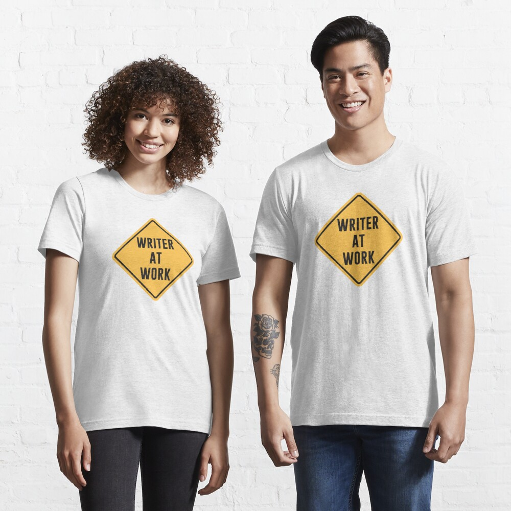 Writer at Work Working Caution Sign Essential T-Shirt