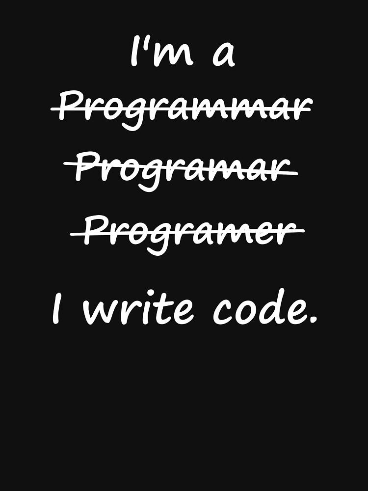 I'm a Programmer I Write Code Bad Speller by TheShirtYurt