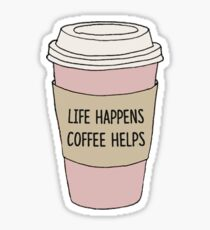 Life Happens Coffee Helps Sticker
