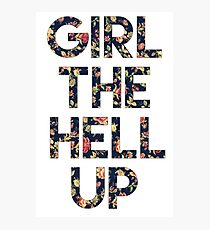Girl The Hell Up Photographic Print