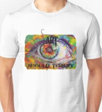 ART should terrify. Unisex T-Shirt