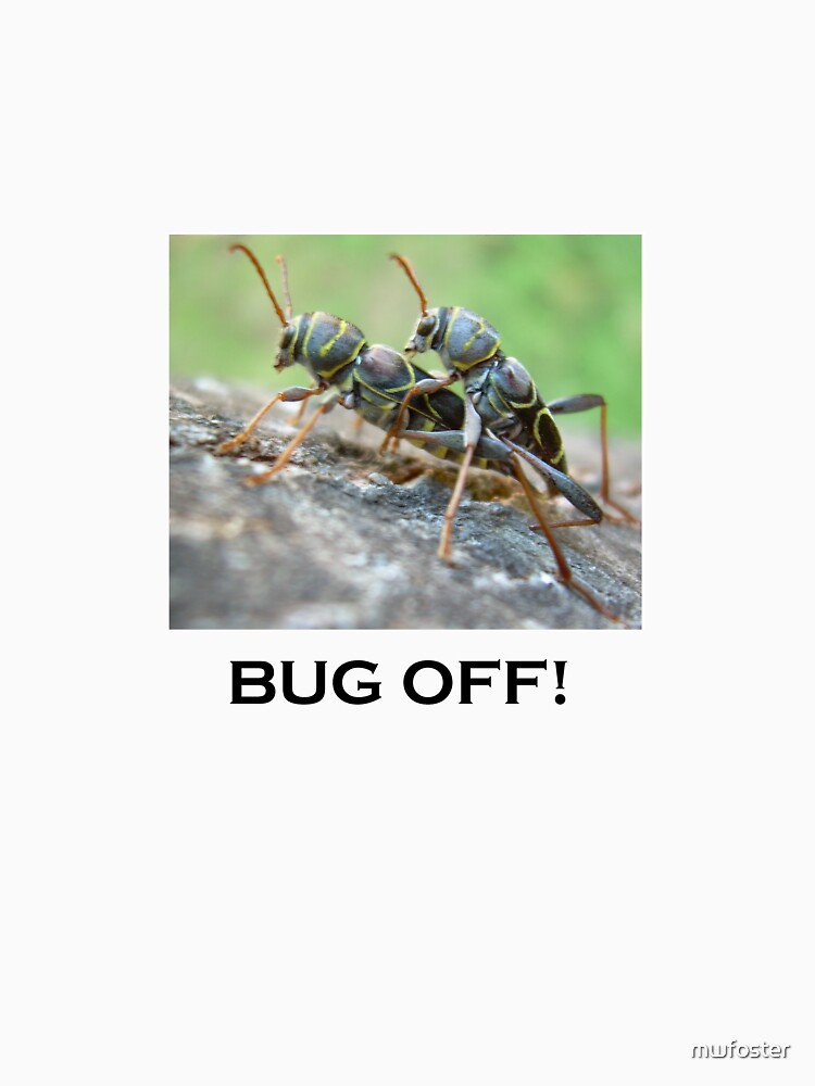 BUG OFF by mwfoster