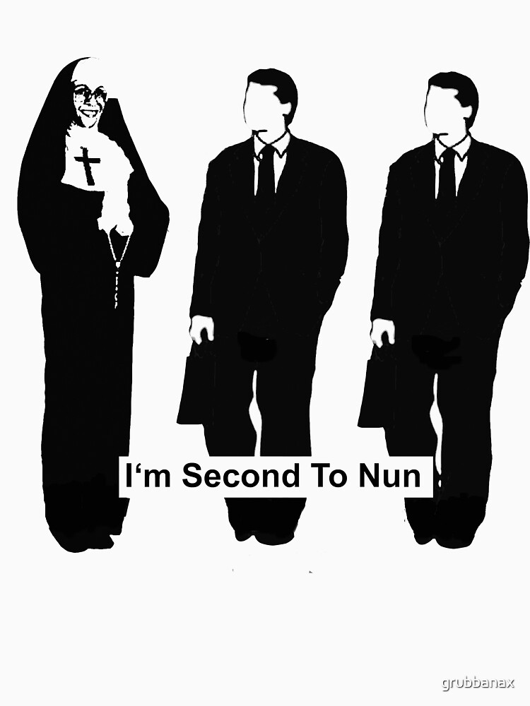 I'm Second To Nun by grubbanax