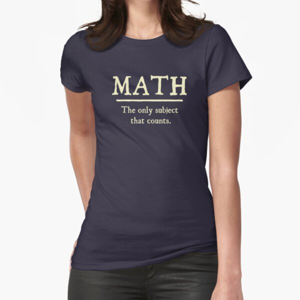 Math The Only Subject That Counts Fitted T-Shirt