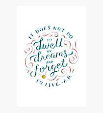 It does not do to dwell on dreams and forget to live. Photographic Print