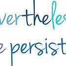 Nevertheless, She Persisted - Elizabeth Warren Feminist Art by CorrieJacobs