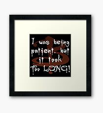 I was being patient, but it took too long! Framed Print