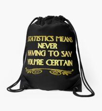 "Gold lettering with the message ""Statistics Means Never Having To Say You're Certain"". Drawstring Bag"