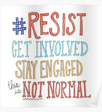 resist, get involved, stay engaged, this is not normal Poster
