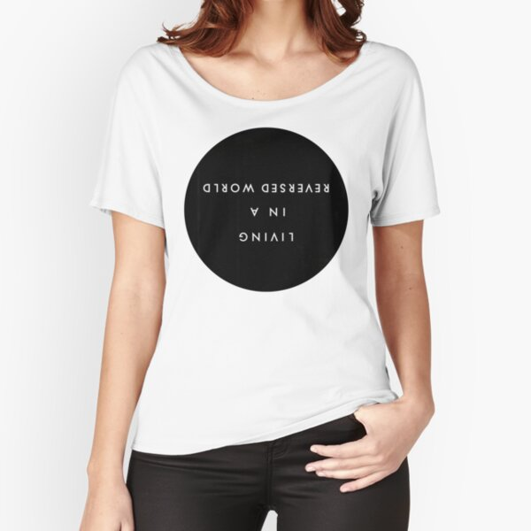 Living in a reversed world Relaxed Fit T-Shirt