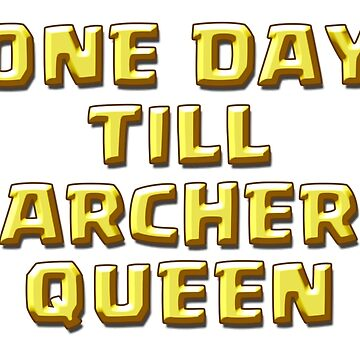 ONE DAY TILL ARCHER QUEEN by ADHDDESIGN