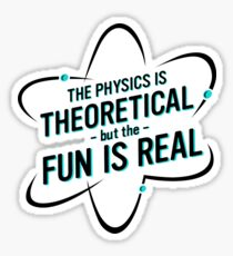 Physics Is Theoretical Sticker