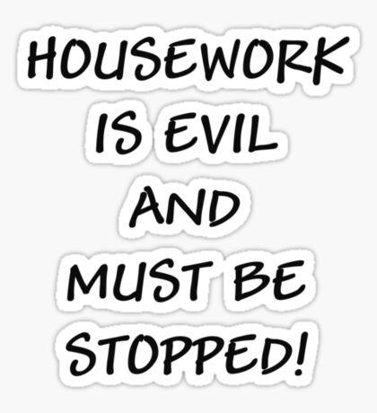 Housework Is Evil... Sticker