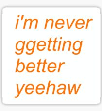 NEVER GETTING BETTER YEEHAW (text) Sticker