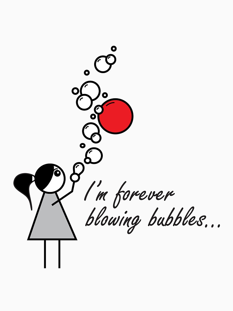 I'm Forever Blowing Bubbles by bigbear