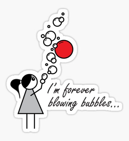 I'm Forever Blowing Bubbles Sticker
