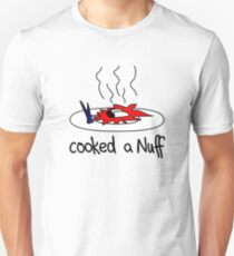 cooked a Nuff T-Shirt