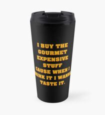 I Buy The Gourmet Stuff V.2 Travel Mug
