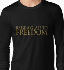 Raise A Glass To Freedom Long Sleeve T-Shirt