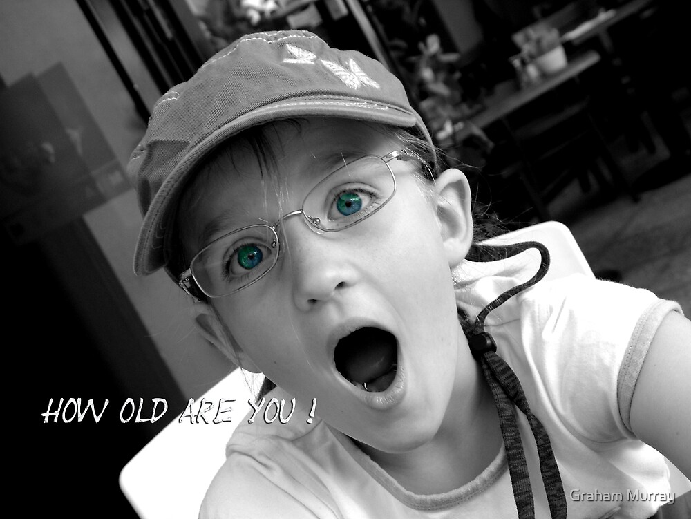 How old are you ! by Graham Murray