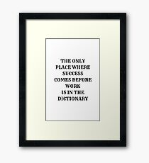 THE ONLY PLACE WHERE SUCCESS COMES BEFORE WORK Framed Print