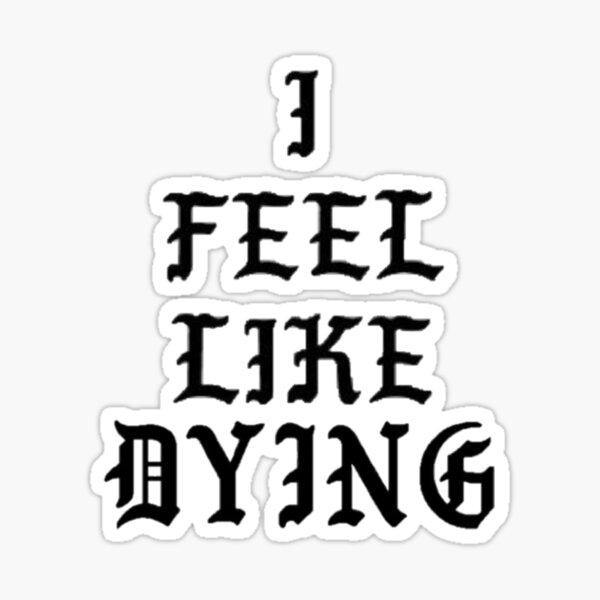 I feel like dying Sticker