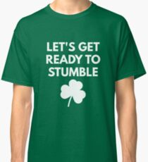 Let's Get Ready to Stumble Classic T-Shirt