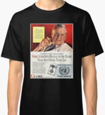 """Flat Earth Designs - """"Scientists Agree..."""" DARE TO RESEARCH FLAT EARTH Classic T-Shirt"""