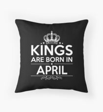 KINGS ARE BORN IN APRIL Throw Pillow