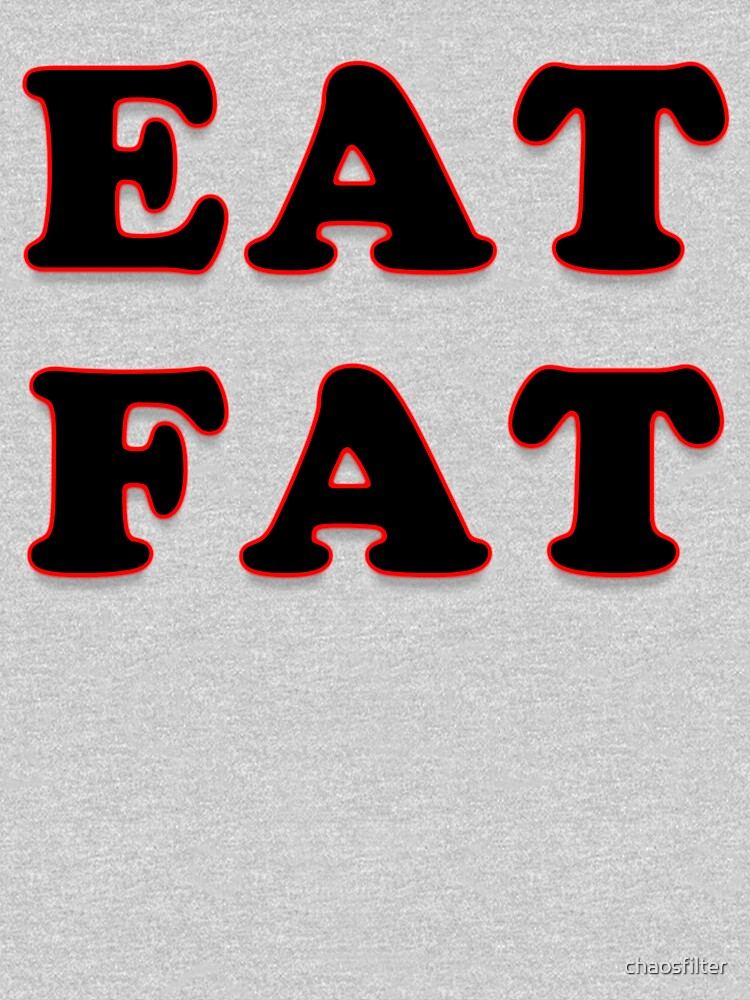 Eat Fat by chaosfilter