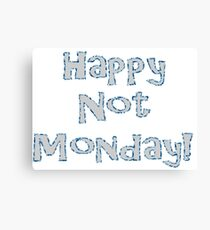 Happy Not Monday! Canvas Print