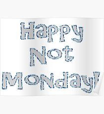 Happy Not Monday! Poster