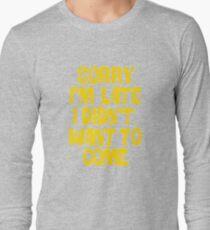 Sorry Im Late Long Sleeve T-Shirt