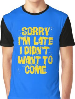 Sorry Im Late Graphic T-Shirt