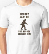 Bigfoot Saw Me But Nobody Believes Him Unisex T-Shirt
