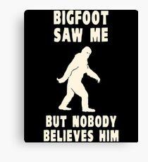 Bigfoot Saw Me But Nobody Believes Him Canvas Print