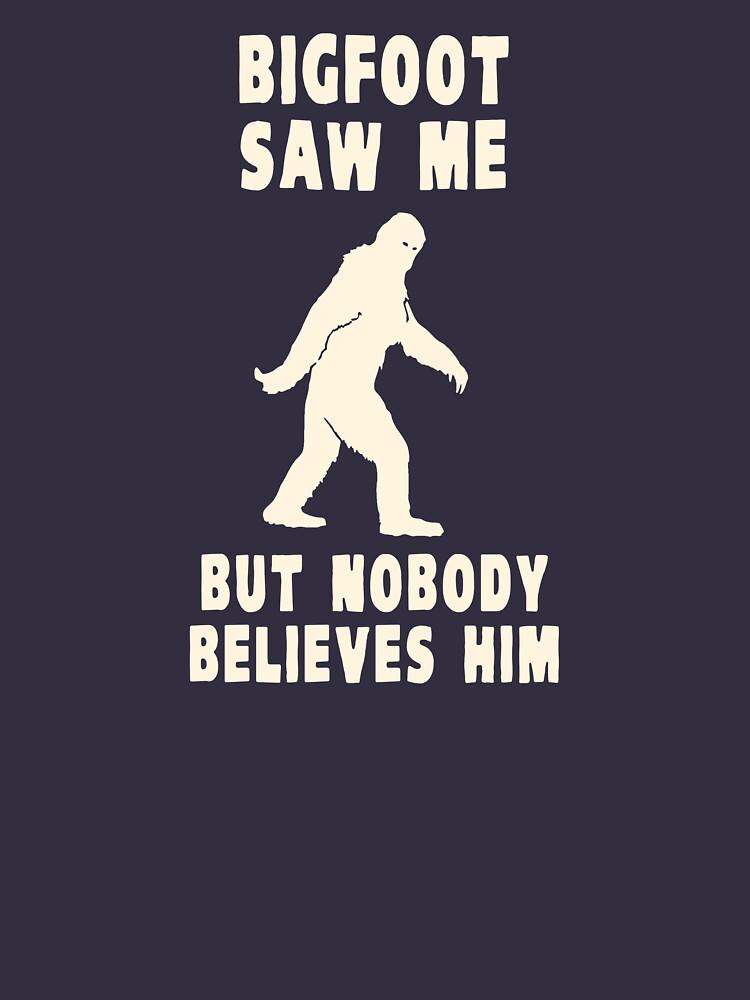Bigfoot Saw Me But Nobody Believes Him | Unisex T-Shirt