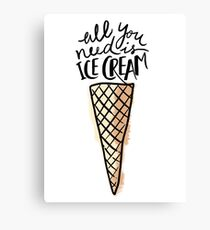 All you need is ice cream  Canvas Print