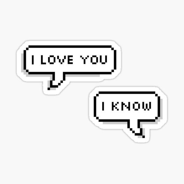 """""""i love you"""" """"i know"""" Sticker"""