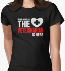 Have No Fear The Veterinarian Is Here Womens Fitted T-Shirt