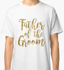 Father of the Groom | Gold foil | Weddings Classic T-Shirt
