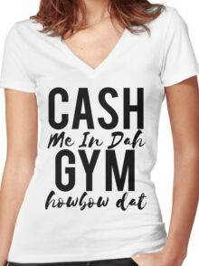 Cash Me In Dah Gym Howbow Dat Women's Fitted V-Neck T-Shirt